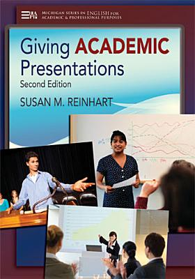 Giving Academic Presentations By Reinhart, Susan M.